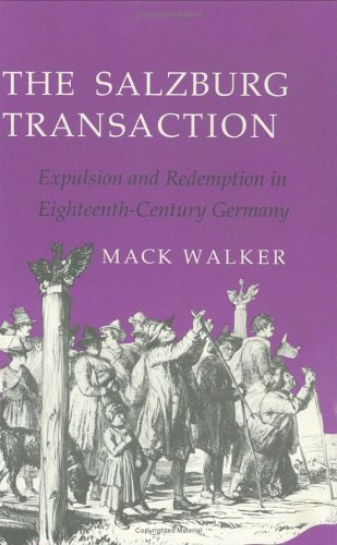 The Salzburg Transaction  Expulsion and Redemption in Eighteenth-Century Germany, Walker, MacK
