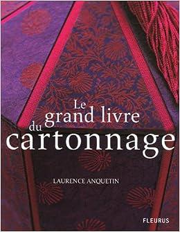 Amazon.fr - Le grand livre du cartonnage - Laurence Anquetin, Olivier d' Huissier - Livres