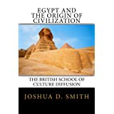 Egypt and the Origin of Civilization: The British School of Culture Diffusion, 1890s-1940s ~ Joshua D. Smith