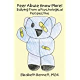 Peer Abuse Know More: Bullying From a Psychological Perspective ~ Elizabeth Bennett