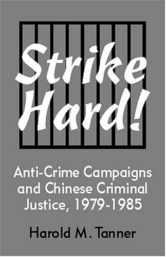 Strike Hard! Anti-Crime Campaigns and Chinese Criminal Justice, 1979-1985 (Cornell East Asia, No. 104) (Cornell East Asi