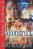 Fiona Blackthorne Moonstruck [Blue Moon 1] (Siren Publishing Menage Everlasting) (Blue Moon, Siren Publishing Menage Everlasting)