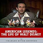 American Legends: The Life of Walt Disney |  Charles River Editors