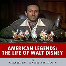 American Legends: The Life of Walt Disney (       UNABRIDGED) by Charles River Editors Narrated by Steve Rausch