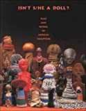 img - for Isn't S/He a Doll: Play and Ritual in African Sculpture book / textbook / text book