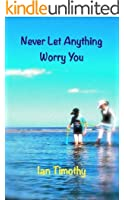 Never Let Anything Worry You (English Edition)