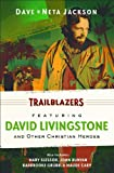 TRAILBLAZERS: FEATURING DAVID LIVINGSTONE AND OTHER CHRISTIAN HEROES