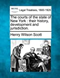 img - for The courts of the state of New York: their history, development and jurisdiction. book / textbook / text book