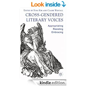 Cross-Gendered Literary Voices: Appropriating, Resisting, Embracing
