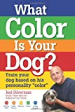 "What Color Is Your Dog?: Train Your Dog Based on His Personality ""Color"" (Kennel Club Books)"