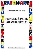 echange, troc Jean Chatelus - Peindre à Paris au XVIIIe siècle