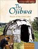 The Ojibwa: People of the Great Lakes (American Indian Nations)