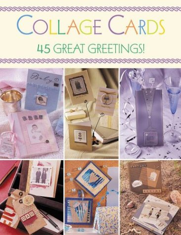 Collage Cards: 45 Great Greetings