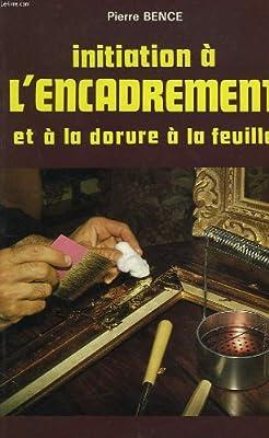 Initiation à l'encadrement et à la dorure à la feuille par Pierre Bence