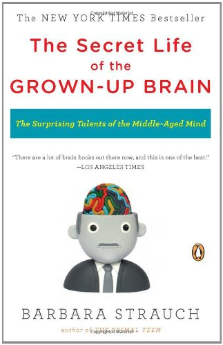The Secret Life of the Grown-up Brain: The Surprising...