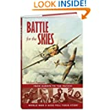 Battle for the Skies: From Europe to the Pacific, World War II Aces Tell Their Story