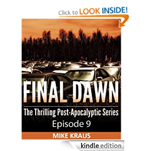 Final Dawn: Episode 9 (The Thrilling Post-Apocalyptic Series) Mike Kraus