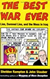 The Best War Ever: Lies, Damned Lies, and the Mess in Iraq (1585425095) by Rampton, Sheldon