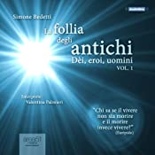 La follia degli antichi, Vol. 1 [The Madness of the Ancients, Vol. 1]: Dèi, eroi, uomini [Gods, Heroes, Men] | [Simone Bedetti]