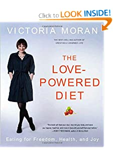 The Love-Powered Diet: Eating for Freedom, Health, and Joy [Paperback] — by Victoria Moran