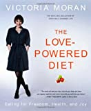 The Love-Powered Diet: Eating for Freedom, Health, and Joy