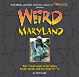 Weird Maryland: Your Travel Guide to Maryland's Local Legends and Best Kept Secrets