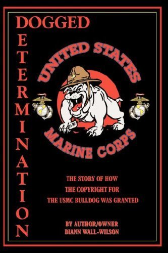 Dogged Determination: Life Experiences and the USMC Bulldog Copyright by Wilson, Diann Wall (2008) Hardcover PDF