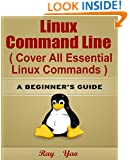 Linux: Linux Command Line, Cover all essential Linux commands.: A Beginner's Guide