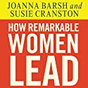 How Remarkable Women Lead: The Breakthrough Model for Work and Life Audiobook by Joanna Barsh, Susie Cranston, Geoffrey Lewis Narrated by Pam Ward