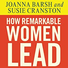 How Remarkable Women Lead: The Breakthrough Model for Work and Life (       UNABRIDGED) by Joanna Barsh, Susie Cranston, Geoffrey Lewis Narrated by Pam Ward