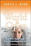 img - for The World Is Open How Web Technology Is Revolutionizing Education by Bonk, Curtis J. [Jossey-Bass,2009] (Hardcover) book / textbook / text book