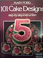 101 Cake Designs by Mary Ford