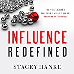 Influence Redefined: Be the Leader You Were Meant to Be, Monday to Monday | Stacey Hanke