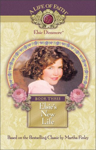 Elsie's New Life, Book 3, Martha Finley