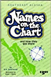 img - for Southeast Alaska Names on the Chart and How They Got There book / textbook / text book