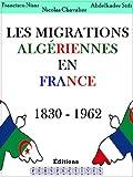 Les migrations Alg�riennes en France 1830 - 1962 (French Edition)