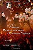 img - for Portraits, Painters, and Publics in Provincial England 1540-1640 book / textbook / text book