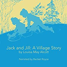 Jack and Jill: A Village Story Audiobook by Louisa May Alcott Narrated by Becket Royce