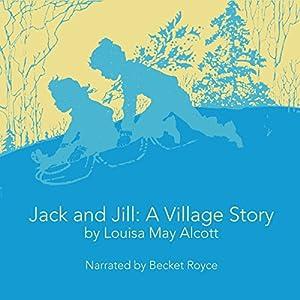 Jack and Jill: A Village Story Hörbuch von Louisa May Alcott Gesprochen von: Becket Royce