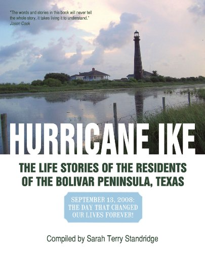 Hurricane Ike: The Life Stories of the Residents of the Bolivar Peninsula, Texas, September 13, 2008: the Day That Changed Our Lives Forever