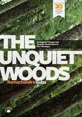 The Unquiet Woods (20th Anniversary Edition): Ecological Change and Peasant Resistance in the Himalaya by Ramachandra Guha (2013-12-17) (Unquiet Woods compare prices)