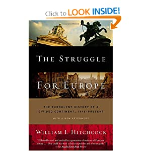 The Struggle for Europe: The Turbulent History of a Divided Continent 1945 to the Present by William I. Hitchcock