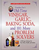 Grandma Putt's Old-Time Vinegar, Garlic, Baking Soda, and 101 More Problem Solvers: 2,500 Super Solutions for Your Home, Health, and Garden