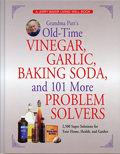 Grandma Putt's Old-Time Vinegar, Garlic, Baking Soda, and 101 More Problem Solvers: 2,500 Super Solutions for Your Home, Health, and Garden (Chesterfield Soda compare prices)