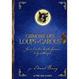 Grimoire des loups-garous : Suivi d&#39;autres traits fameux de lycanthropiepar Edouard Brasey