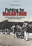 Fighting for Macarthur: The Navy and Marine Corps' Desperate Defense of the Philippines