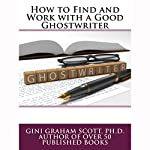 How to Find and Work with a Good Ghostwriter | Gini Graham Scott