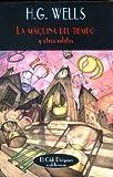 La Maquina Del Tiempo Y Otros Relatos (Spanish Edition)