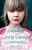 Maria Landon Daddy's Little Earner: A heartbreaking true story of a brave little girl's escape from violence