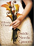 Bride Needs Groom (0786283858) by Markham, Wendy
